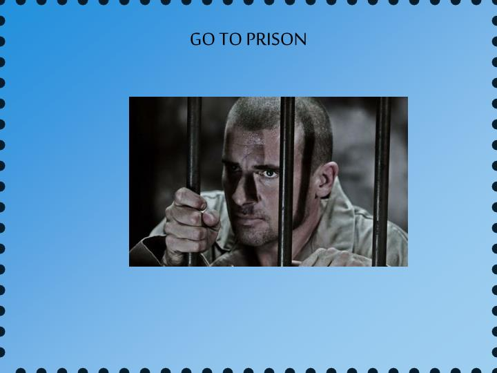 GO TO PRISON