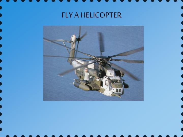 FLY A HELICOPTER