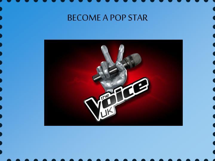 BECOME A POP STAR