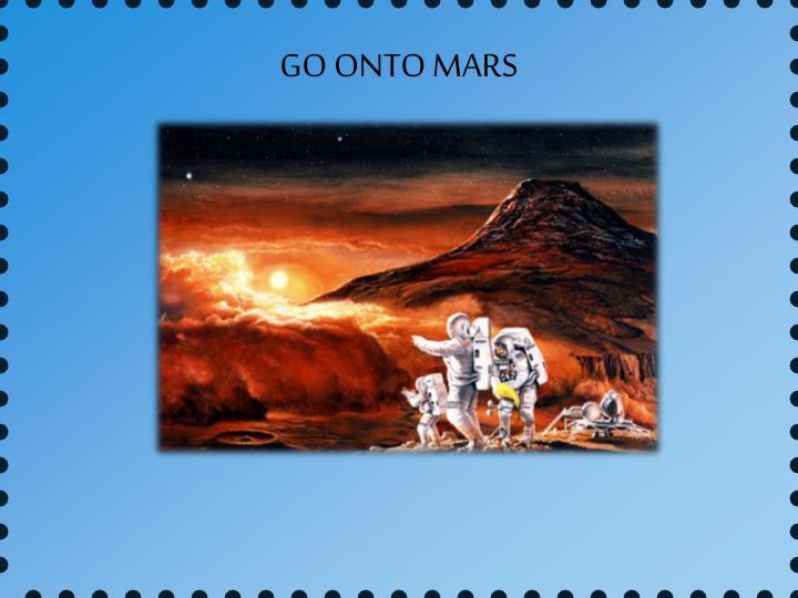 GO ONTO MARS