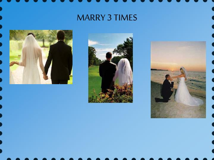MARRY 3 TIMES