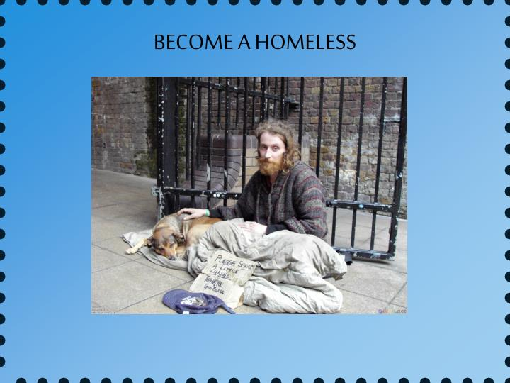 BECOME A HOMELESS