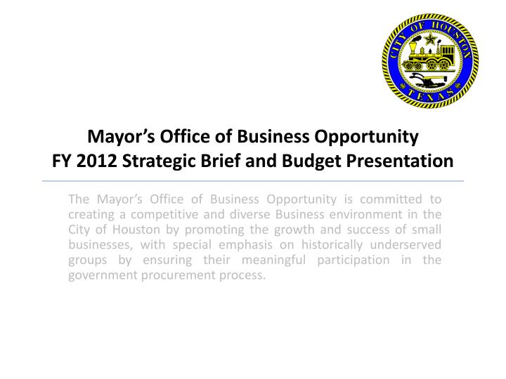 Mayor s office of business opportunity fy 2012 strategic brief and budget presentation