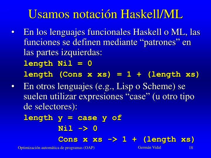 Usamos notación Haskell/ML
