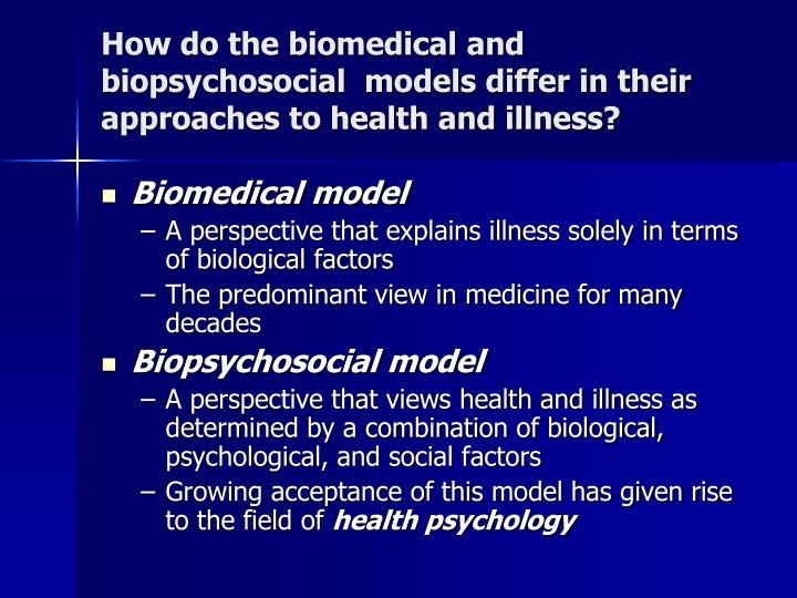 How do the biomedical and biopsychosocial  models differ in their approaches to health and illness?