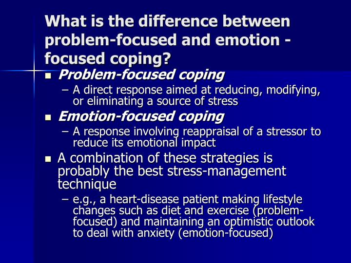 What is the difference between problem-focused and emotion -focused coping?