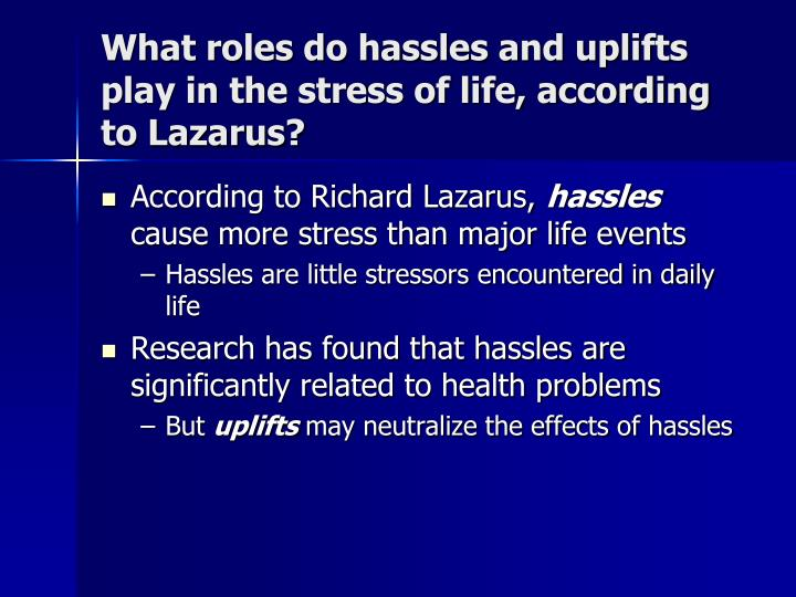 What roles do hassles and uplifts play in the stress of life, according to Lazarus?