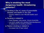 why is smoking the most dangerous health threatening behavior