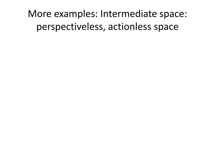 More examples: Intermediate space: