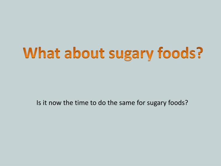 What about sugary foods?