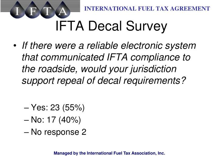 If there were a reliable electronic system that communicated IFTA compliance to the roadside, would your jurisdiction support repeal of decal requirements?
