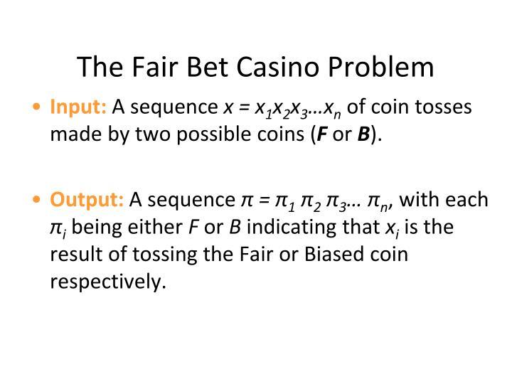 The Fair Bet Casino Problem