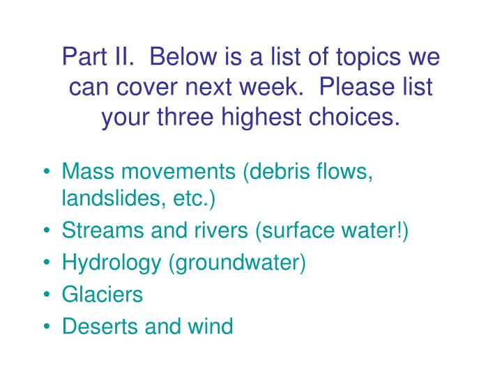 Part II.  Below is a list of topics we can cover next week.  Please list your three highest choices.