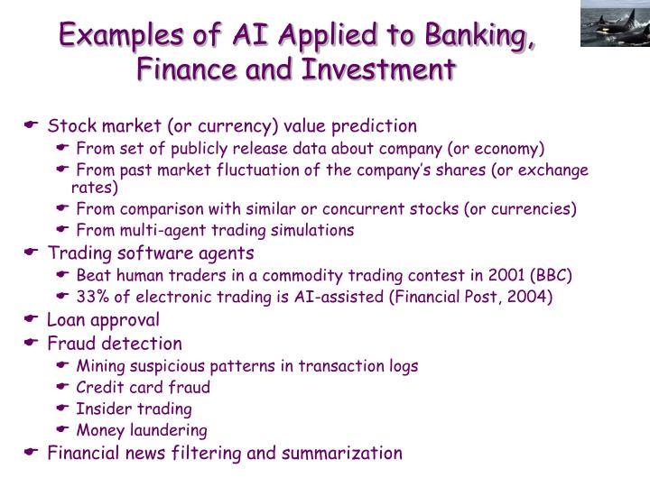 Examples of AI Applied to Banking, Finance and Investment