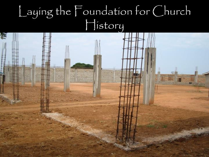 Laying the foundation for church history