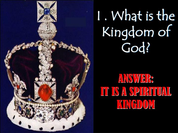 I . What is the Kingdom of God?