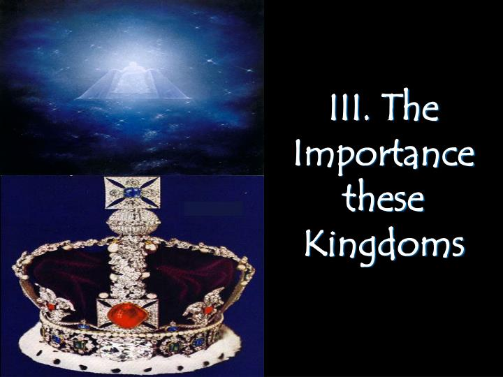 III. The Importance these Kingdoms