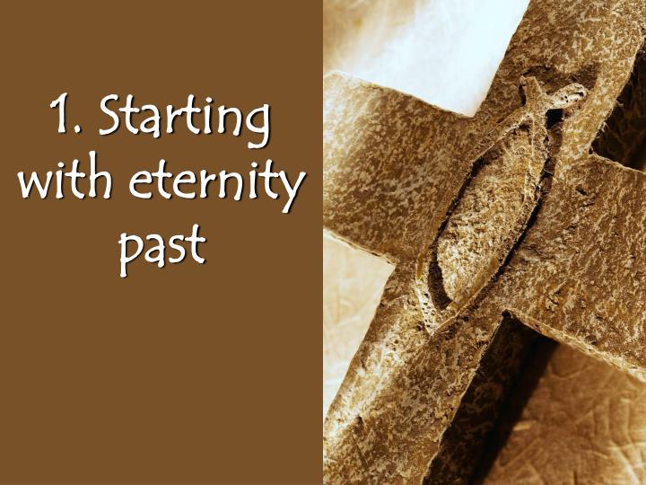 1. Starting with eternity past
