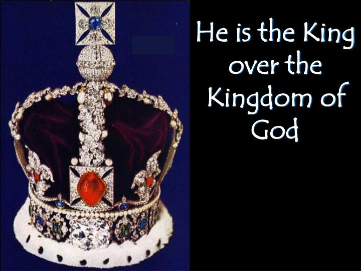 He is the King over the Kingdom of God