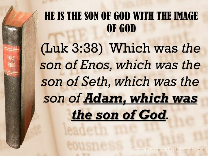 HE IS THE SON OF GOD WITH THE IMAGE OF GOD