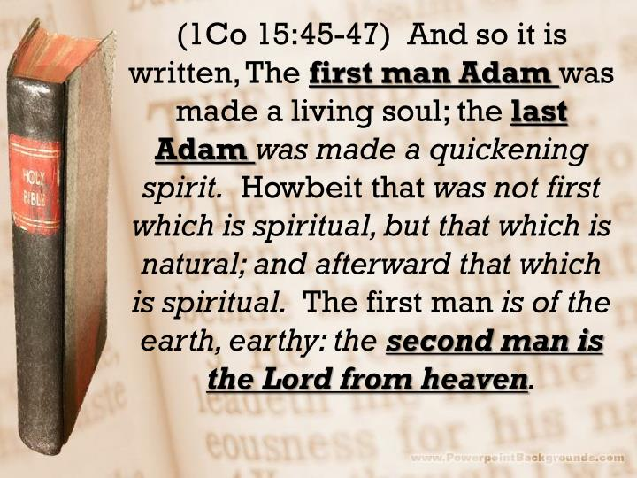 (1Co 15:45-47)  And so it is written, The