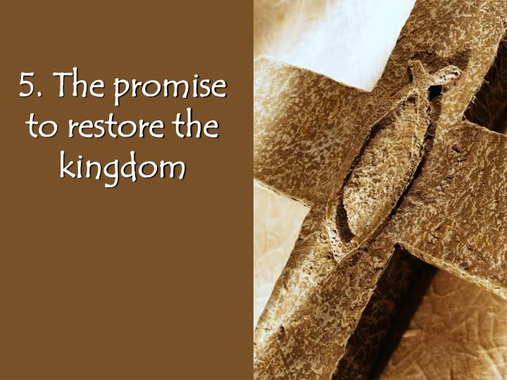 5. The promise to restore the kingdom
