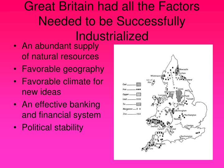 Great britain had all the factors needed to be successfully industrialized