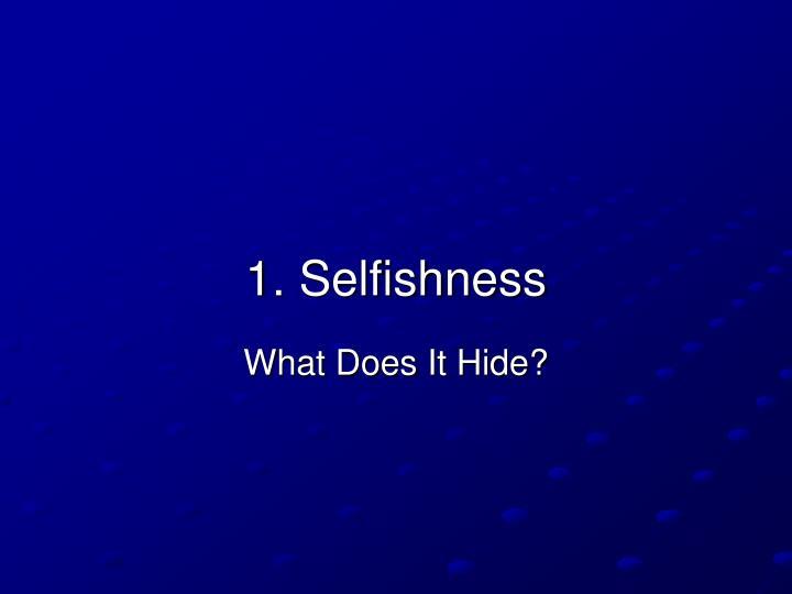 1. Selfishness