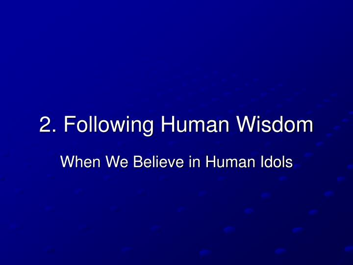 2. Following Human Wisdom