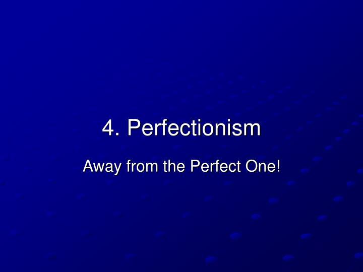 4. Perfectionism