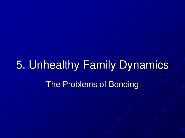 5. Unhealthy Family Dynamics