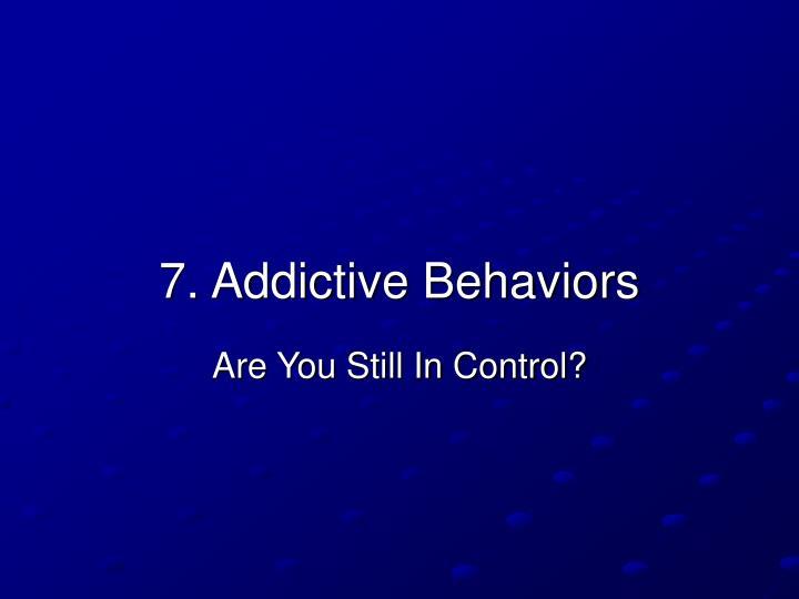 7. Addictive Behaviors