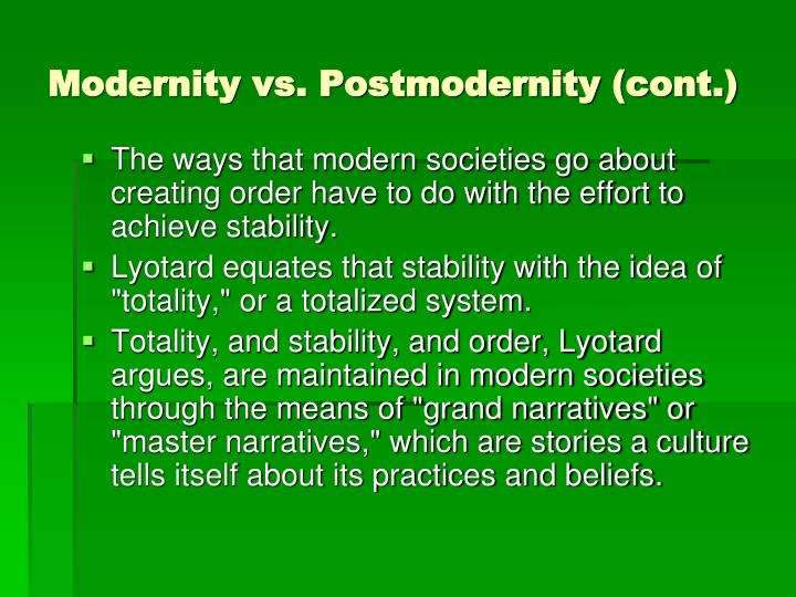 Modernity vs. Postmodernity (cont.)