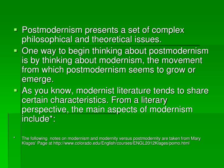 Postmodernism presents a set of complex philosophical and theoretical issues.