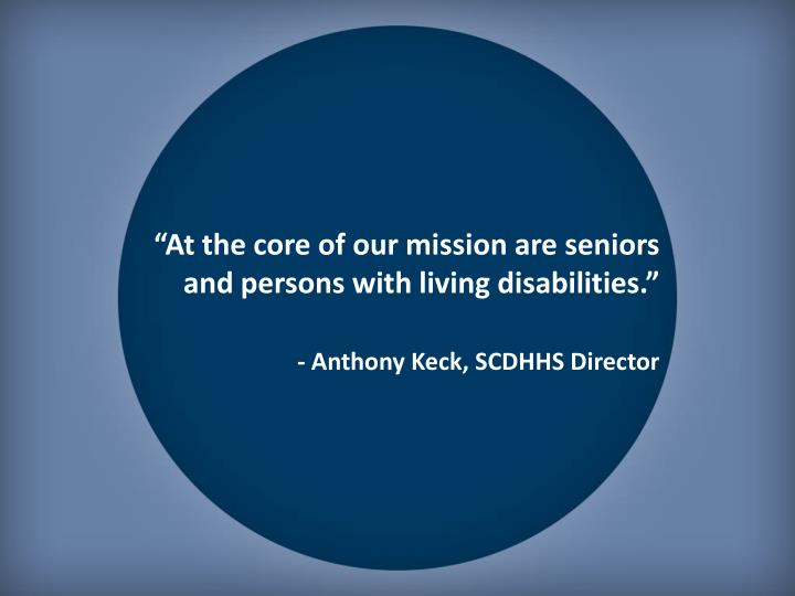 """At the core of our mission are seniors and persons with living disabilities."""