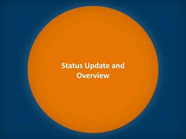Status Update and Overview