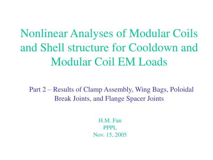 Nonlinear Analyses of Modular Coils and Shell structure for Cooldown and Modular Coil EM Loads