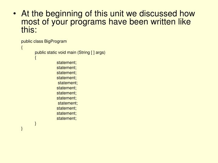 At the beginning of this unit we discussed how most of your programs have been written like this: