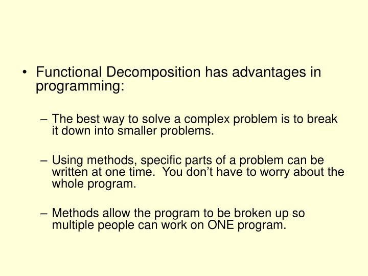 Functional Decomposition has advantages in programming: