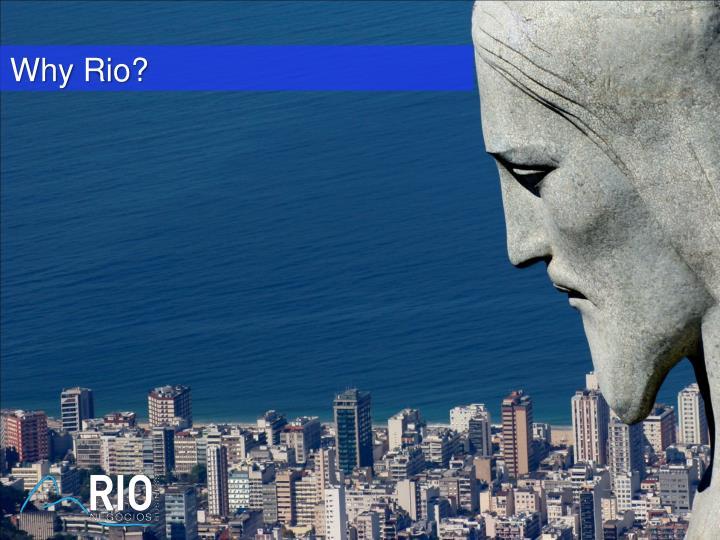 Why Rio?