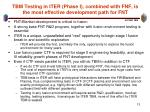 tbm testing in iter phase i combined with fnf is the most effective development path for fnt