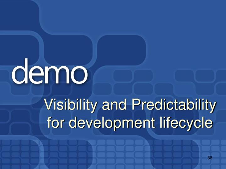 Visibility and Predictability for development lifecycle