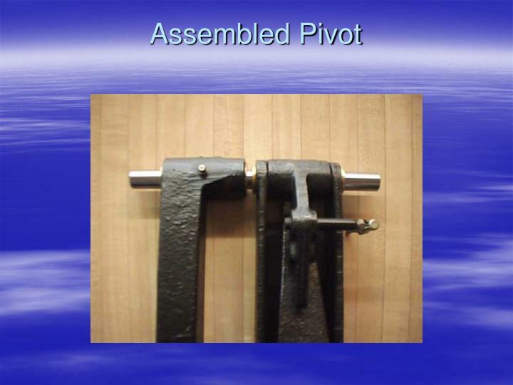 Assembled Pivot
