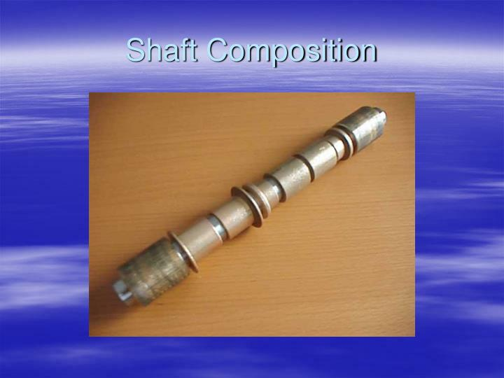 Shaft Composition