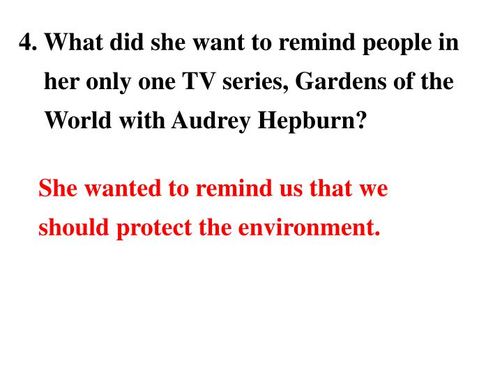 4. What did she want to remind people in her only one TV series, Gardens of the World with Audrey Hepburn?