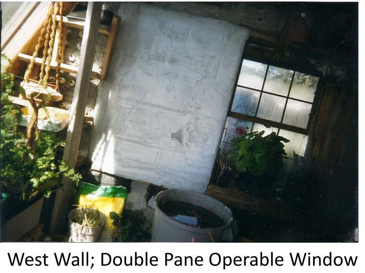 West Wall; Double Pane Operable Window