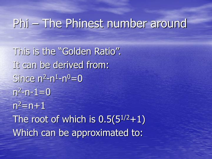 Phi – The Phinest number around