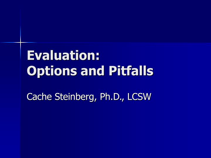Evaluation options and pitfalls