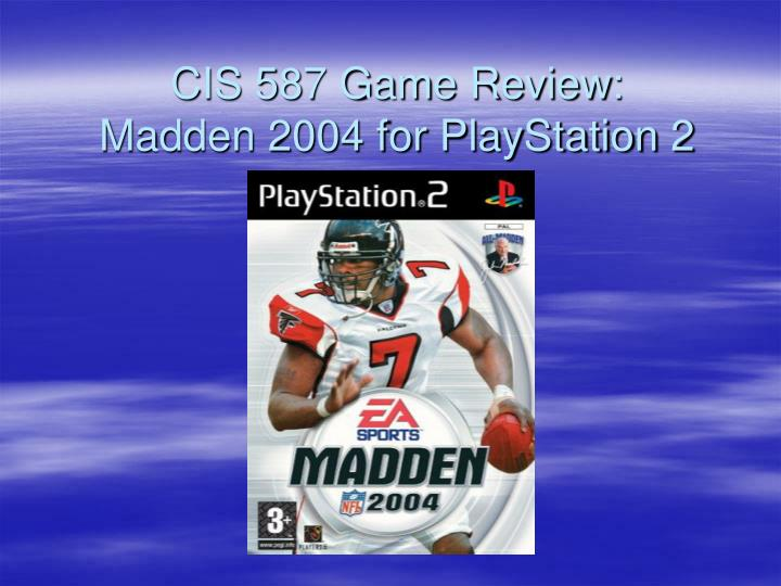Cis 587 game review madden 2004 for playstation 2
