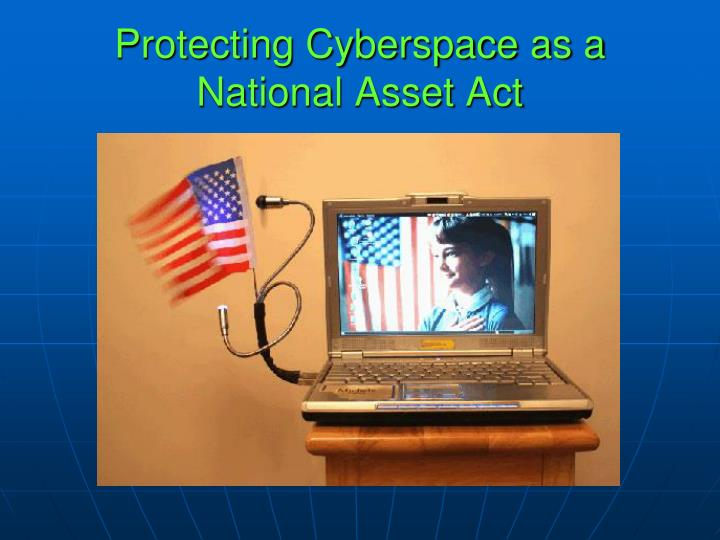 Protecting Cyberspace as a National Asset Act